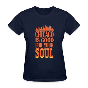 Chicago is Good For Your Soul - Women's T-Shirt