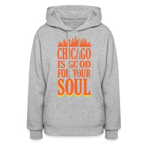 Chicago is Good For Your Soul - Women's Hoodie