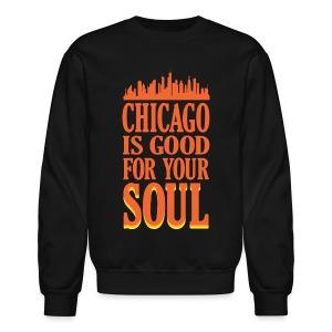 Chicago is Good For Your Soul - Crewneck Sweatshirt