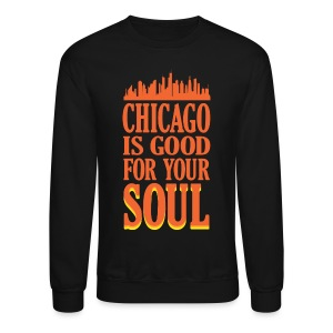 Chicago is Good For Your Soul - Crewneck Sweatshirt