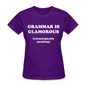 Grammar is glamorous - Women's T-Shirt