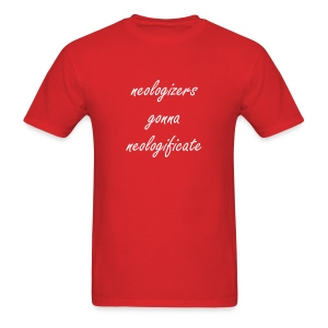 neologizers gonna neologificate - Men's T-Shirt