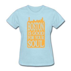 Boston is Good For Your Soul - Women's T-Shirt