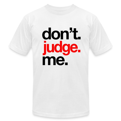 Don't Judge Me T-Shirt (WHITE) - Men's Fine Jersey T-Shirt