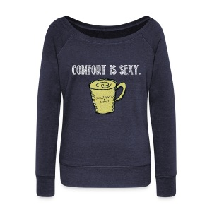 Comfort Is Sexy - Women's Wideneck Sweatshirt