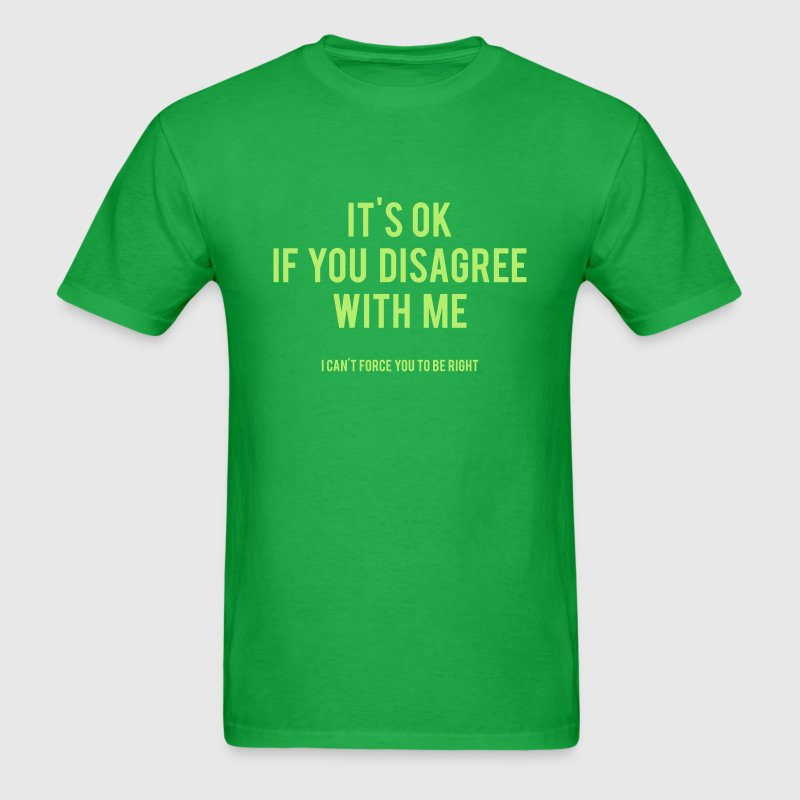 It's Ok If You Disagree With Me - Men's T-Shirt