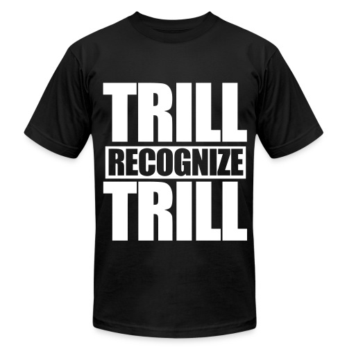 Trill Recognize Trill Tee - Men's Fine Jersey T-Shirt