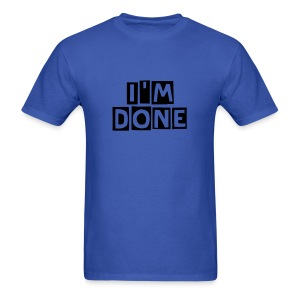IM DONE - Men's T-Shirt