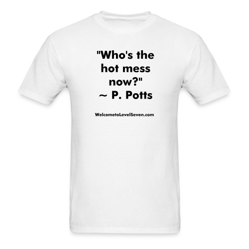 Who's the Hot Mess Now? - Men's T-Shirt
