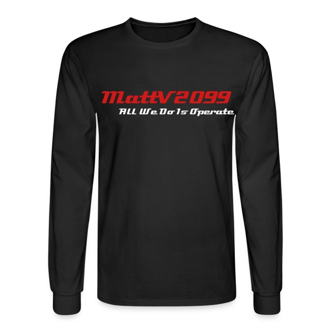 All We Do Is Operate Long Sleeve Shirt