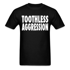 Toothless Aggression - Men's T-Shirt