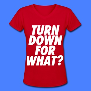 Turn Down For What? Women's T-Shirts - Women's V-Neck T-Shirt