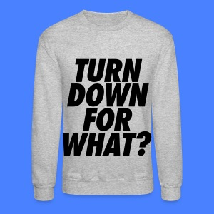 Turn Down For What? Long Sleeve Shirts - Crewneck Sweatshirt