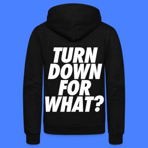 Turn Down For What? Zip Hoodies & Jackets - Unisex Fleece Zip Hoodie by American Apparel