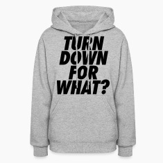 Turn Down For What? Hoodies