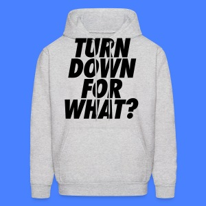 Turn Down For What? Hoodies - Men's Hoodie