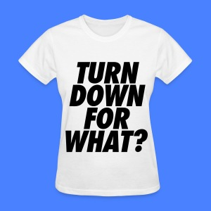 Turn Down For What? Women's T-Shirts - Women's T-Shirt