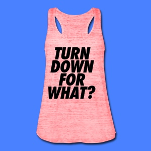 Turn Down For What? Tanks - Women's Flowy Tank Top by Bella