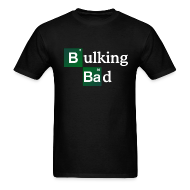 T-Shirts ~ Men's T-Shirt ~ Bulking Bad Tee