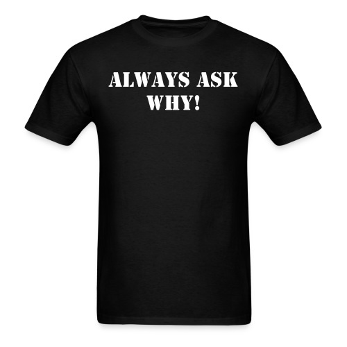 Always Ask Why! - Men's T-Shirt