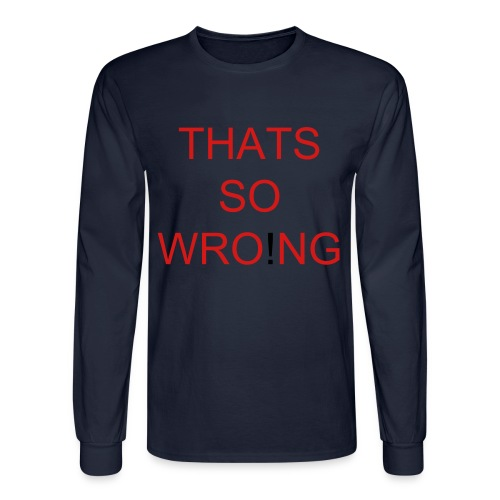 That's so wrong - Men's Long Sleeve T-Shirt