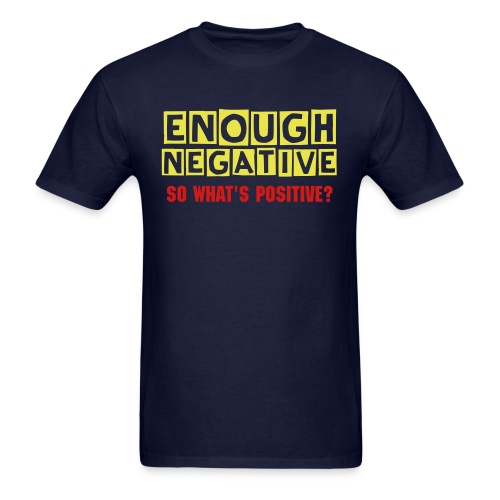Enough Negative Men's Tee - Men's T-Shirt