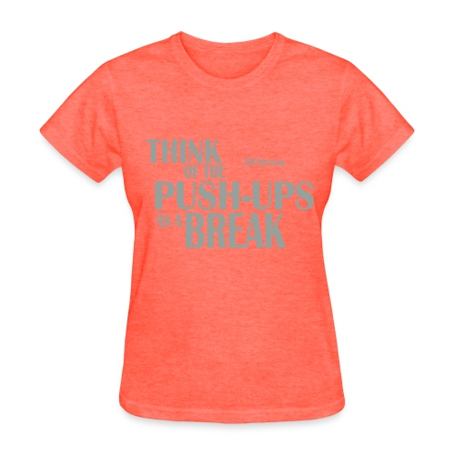 'Tude T: Think of the Push-Ups as a Break - Women's T-Shirt