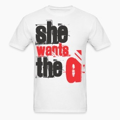 she_wants_the_d T-Shirts