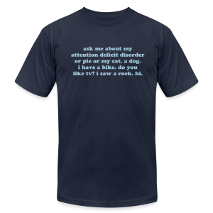 Humorous ADD Saying - Men's T-Shirt by American Apparel