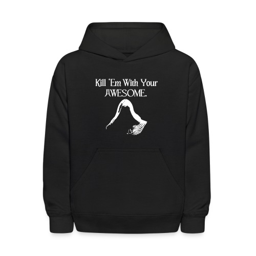 Kill 'Em With Your Awesome. - Kids' Hoodie