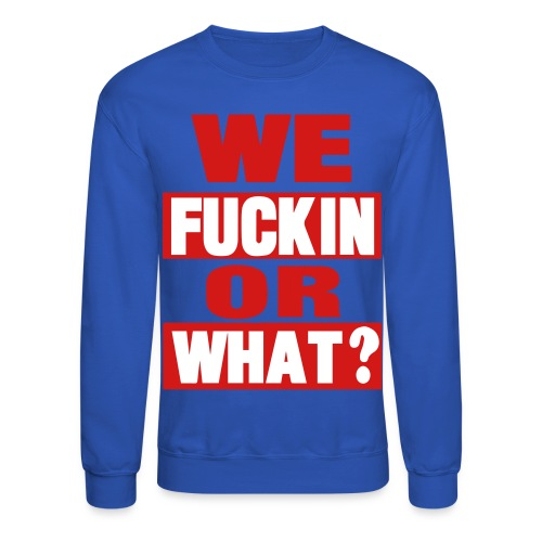 dream world we fuckin or  sweatshirt - Crewneck Sweatshirt