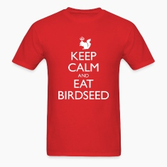 Keep Calm and Eat Birdseed