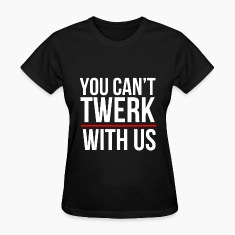 You can't twerk with us (2) Women's T-Shirts