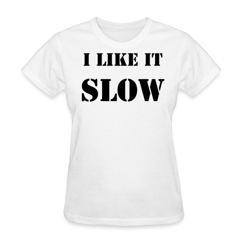 Women's I Like It Slow T-Shirt - White Text - Women's Standard T-Shirt - Women's T-Shirt