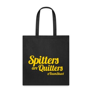 Spitters Are Quitters Tote - Tote Bag