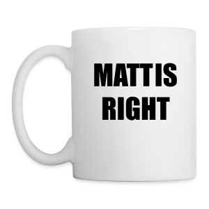 Matt is Right Mug - Coffee/Tea Mug