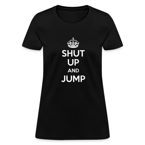 SHUT UP and JUMP (Women's) - Women's T-Shirt