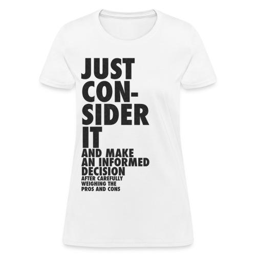 Just Consider It - Women's T-Shirt