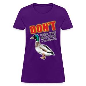 Don't feed the ducks! Women's Tee - Women's T-Shirt