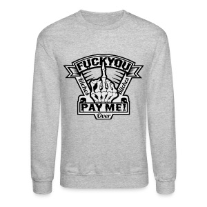 FUCK YOU PAY ME CREW - Crewneck Sweatshirt