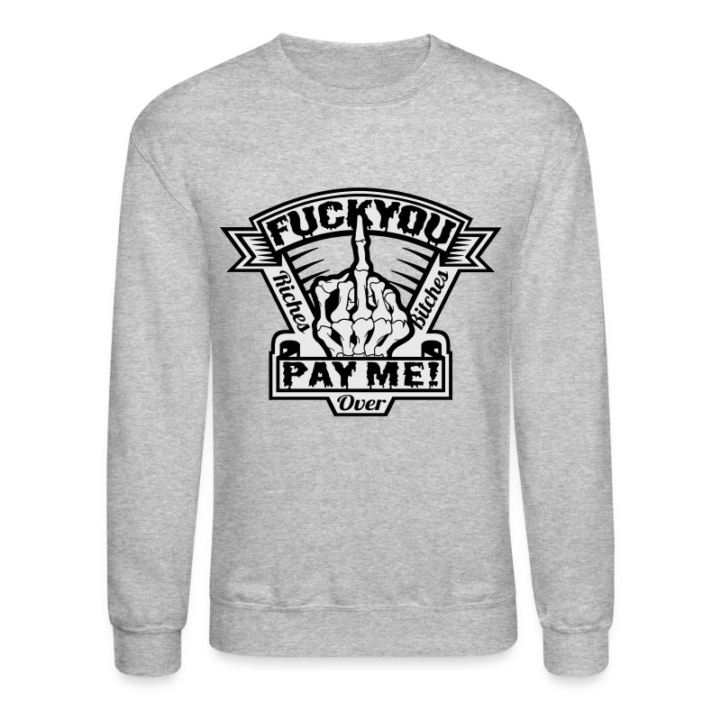FUCK YOU PAY ME CREW - Crewneck Sweatshirt