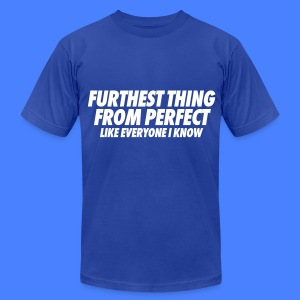 Furthest Thing From Perfect Like Everyone I Know T-Shirts - Men's T-Shirt by American Apparel