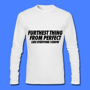 Furthest Thing From Perfect Like Everyone I Know Long Sleeve Shirts - Men's Long Sleeve T-Shirt by Next Level