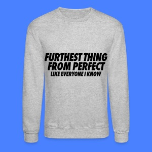 Furthest Thing From Perfect Like Everyone I Know Long Sleeve Shirts - Crewneck Sweatshirt