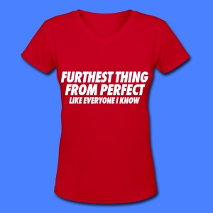 Furthest Thing From Perfect Like Everyone I Know Women's T-Shirts - Women's V-Neck T-Shirt