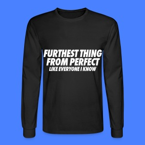 Furthest Thing From Perfect Like Everyone I Know Long Sleeve Shirts - Men's Long Sleeve T-Shirt