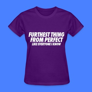 Furthest Thing From Perfect Like Everyone I Know Women's T-Shirts - Women's T-Shirt