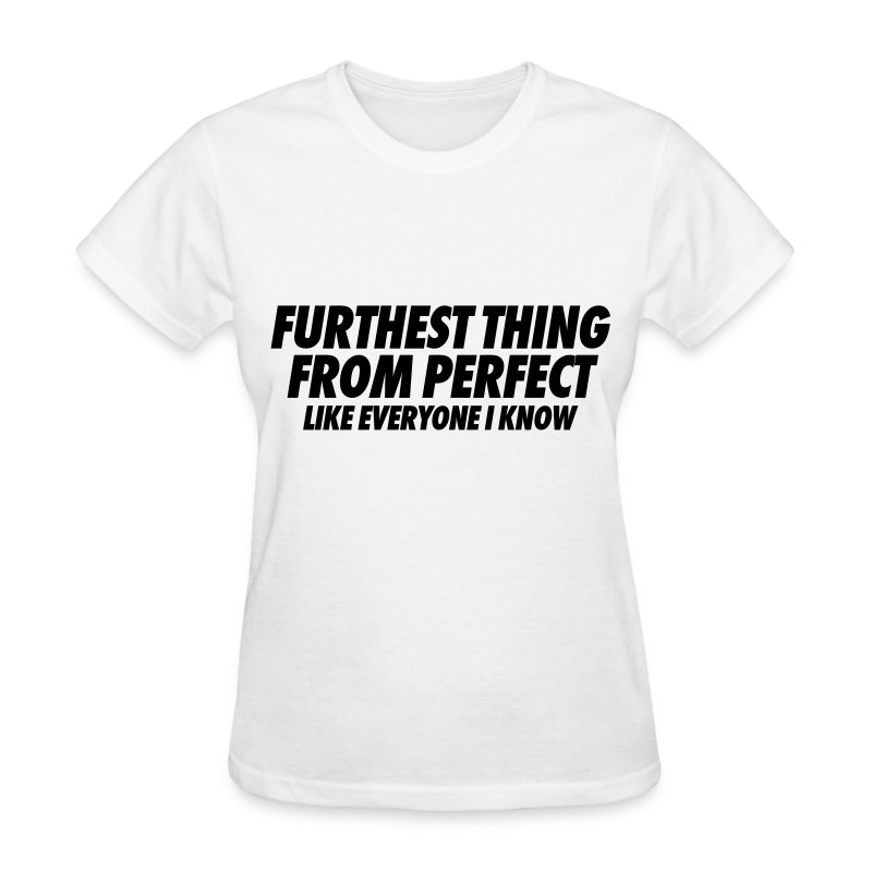 Furthest Thing From Perfect Like Everyone I Know T-Shirt ...