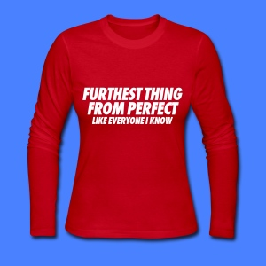 Furthest Thing From Perfect Like Everyone I Know Long Sleeve Shirts - Women's Long Sleeve Jersey T-Shirt