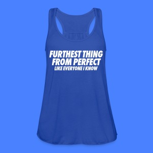 Furthest Thing From Perfect Like Everyone I Know Tanks - Women's Flowy Tank Top by Bella